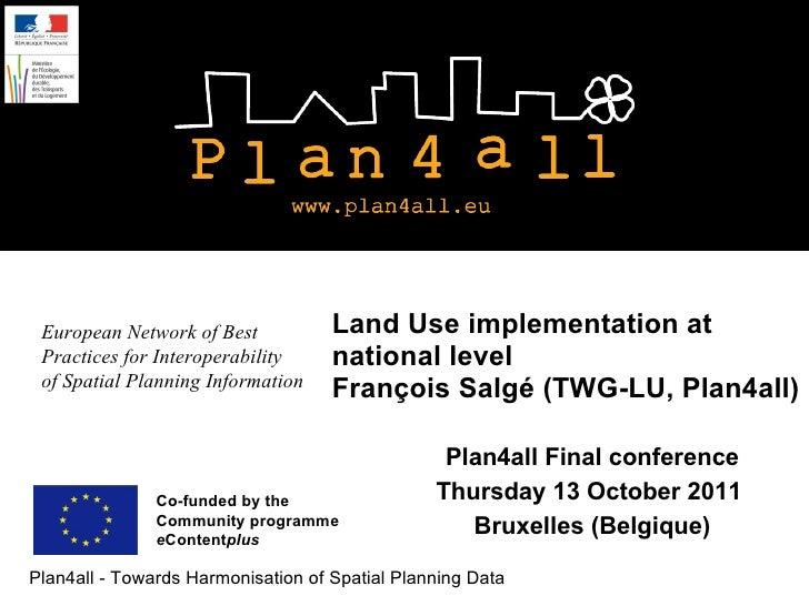 Land Use implementation at national level François Salgé (TWG-LU, Plan4all) Plan4all Final conference Thursday 13 October ...