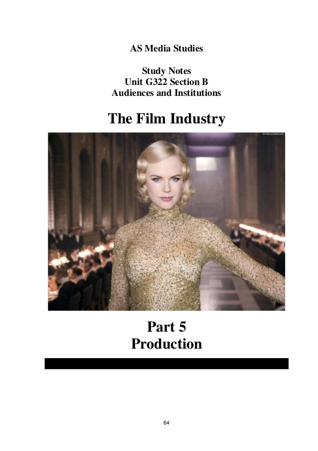 AS Media Studies      Study Notes  Unit G322 Section BAudiences and InstitutionsThe Film Industry      Part 5    Productio...