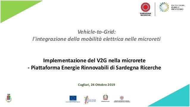 Vehicle-to-Grid: l'integrazione della mobilità elettrica nelle microreti Cagliari, 24 Ottobre 2019 Implementazione del V2G...