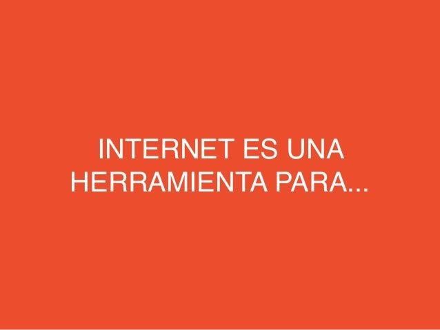 INTERNET ES UNAHERRAMIENTA PARA...