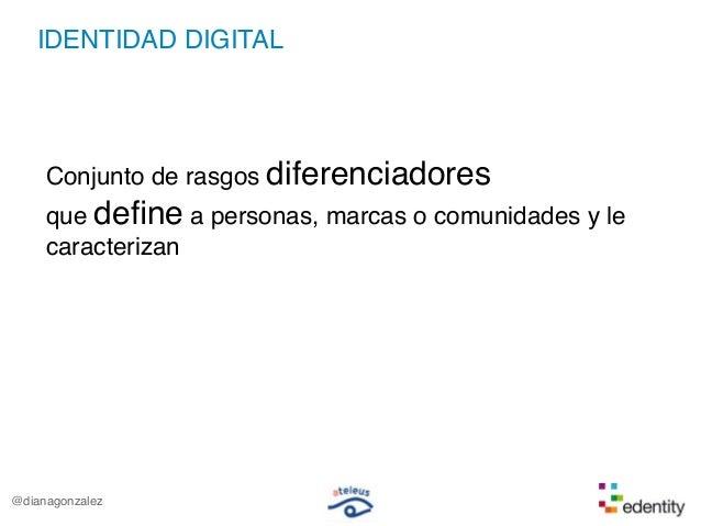 IDENTIDAD DIGITALConjunto de rasgos diferenciadoresque define a personas, marcas o comunidades y lecaracterizan@dianagonzalez