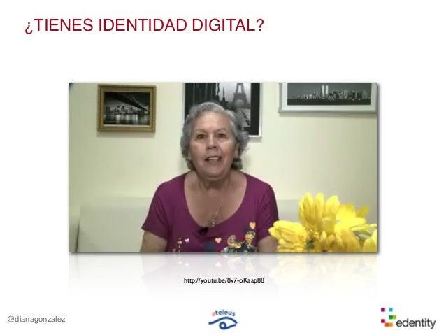 @dianagonzalez¿TIENES IDENTIDAD DIGITAL?http://youtu.be/8v7-oKaap88