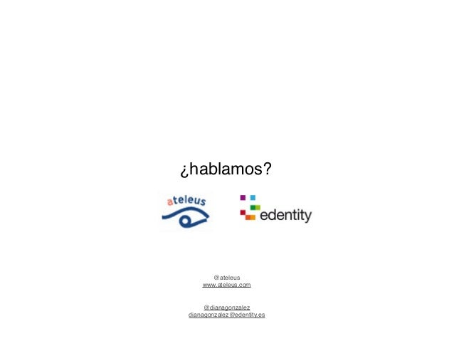 ¿hablamos?@ateleuswww.ateleus.com@dianagonzalezdianagonzalez@edentity.es