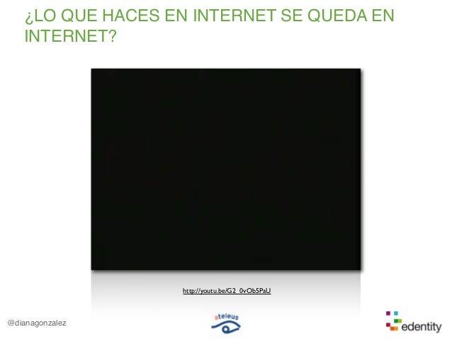 @dianagonzalez¿LO QUE HACES EN INTERNET SE QUEDA ENINTERNET?http://youtu.be/G2_0vOb5PaU