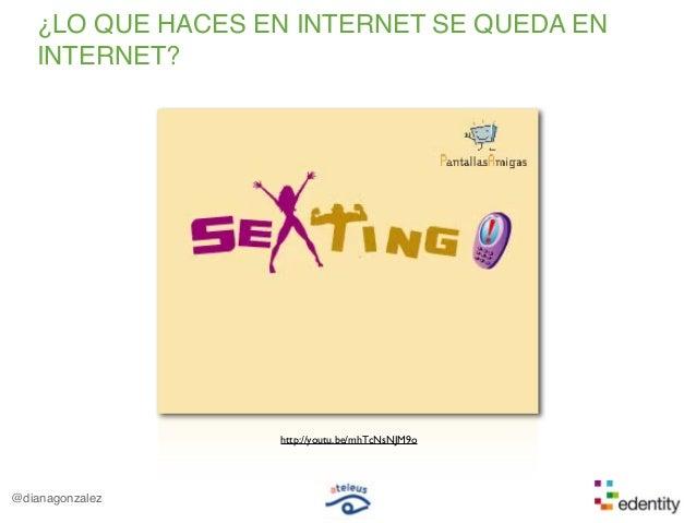 @dianagonzalez¿LO QUE HACES EN INTERNET SE QUEDA ENINTERNET?http://youtu.be/mhTcNsNJM9o