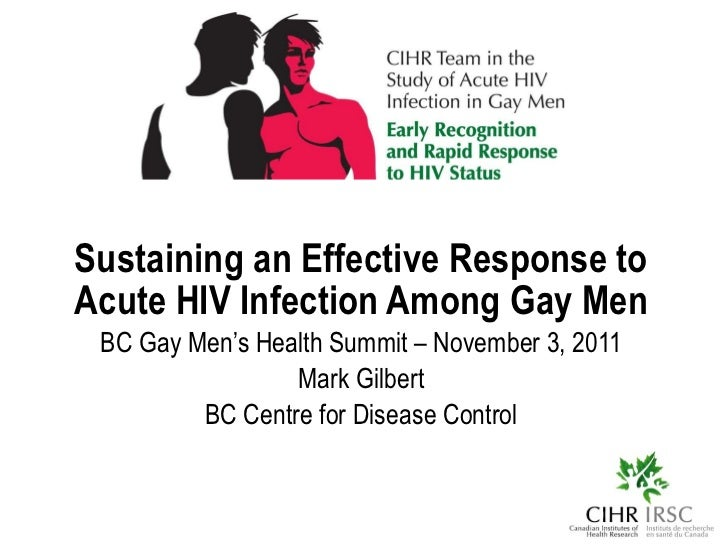 Sustaining an Effective Response to Acute HIV Infection Among Gay Men BC Gay Men's Health Summit – November 3, 2011 Mark G...
