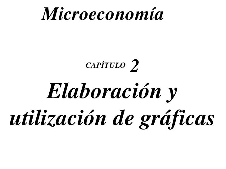CAPÍTULO  2 Elaboración y utilización de gráficas Microeconomía