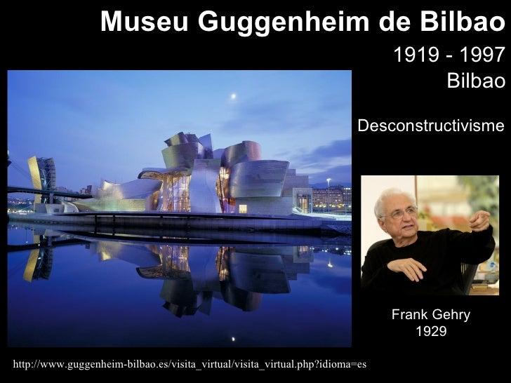 Museu Guggenheim de Bilbao                                                                               1919 - 1997      ...