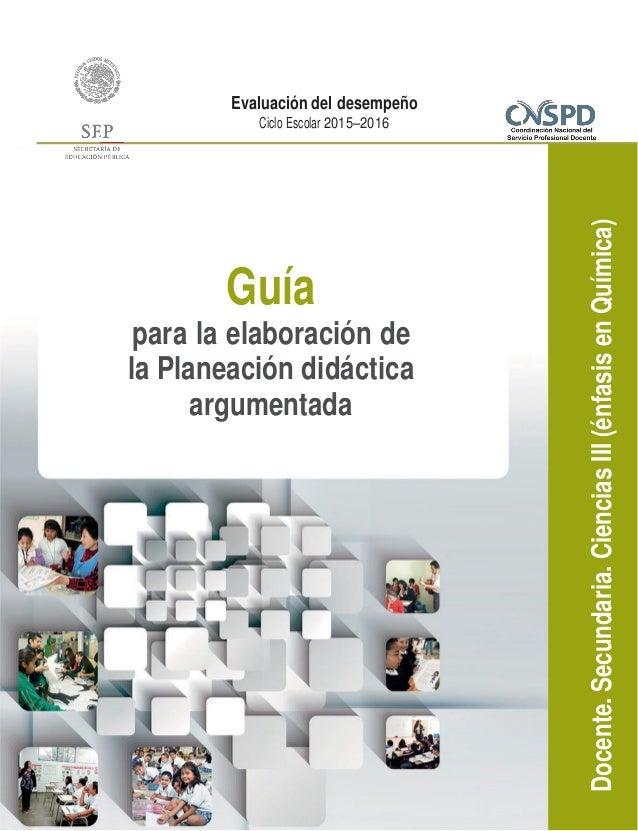 Docente.Secundaria.CienciasIII(énfasisenQuímica) Evaluación del desempeño Ciclo Escolar 2015–2016 Guía para la elaboración...