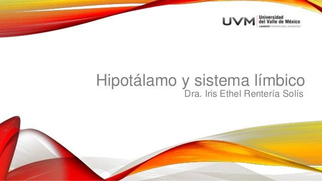 Hipotálamo y sistema límbico Dra. Iris Ethel Rentería Solís