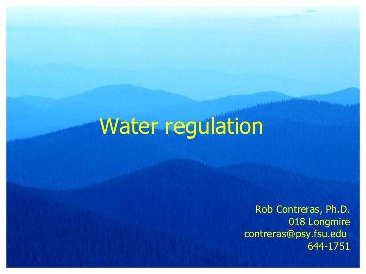 Water regulation Rob Contreras, Ph.D. 018 Longmire contreras@psy.fsu.edu  644-1751