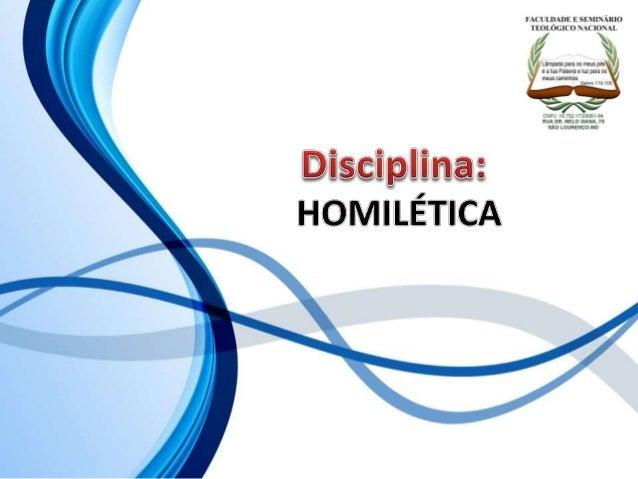 FACULDADE E SEMINÁRIOS TEOLÓGICO NACIONAL DISCIPLINA: HOMILÉTICA ORIENTAÇÕES O Slide aqui apresentado, tem como objetivo a...