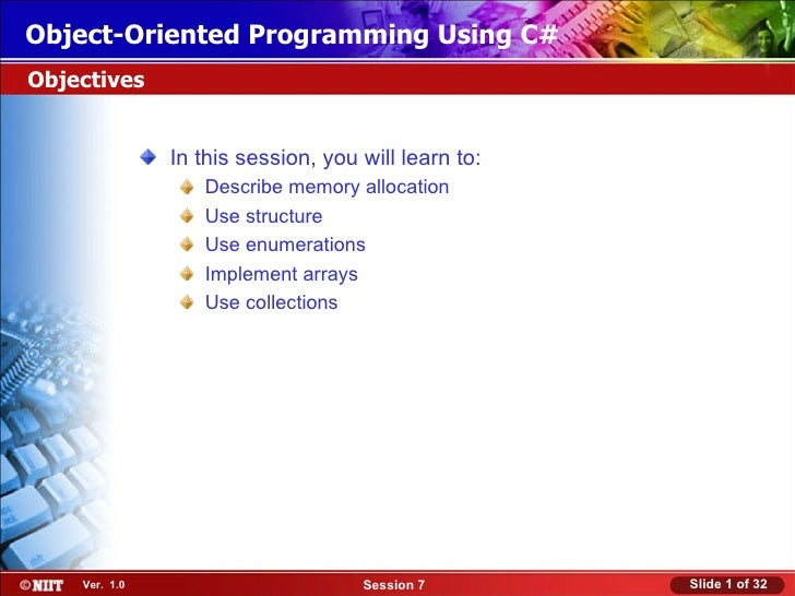 Object-Oriented Programming Using C#Objectives               In this session, you will learn to:                  Describe...