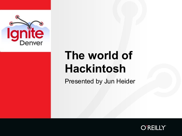 The world of Hackintosh Presented by Jun Heider