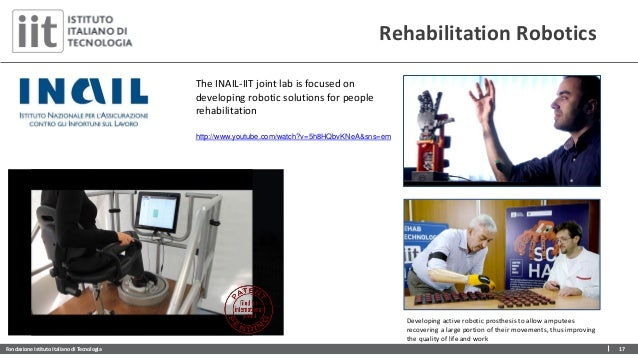 Fondazione Istituto Italiano di Tecnologia 17 Rehabilitation Robotics Developing active robotic prosthesis to allow ampute...