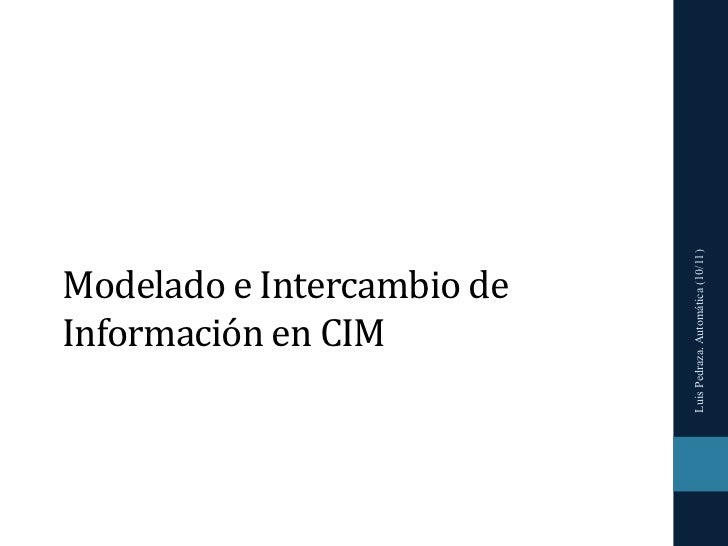 Luis Pedraza. Automática (10/11)Modelado e Intercambio de Información en CIM
