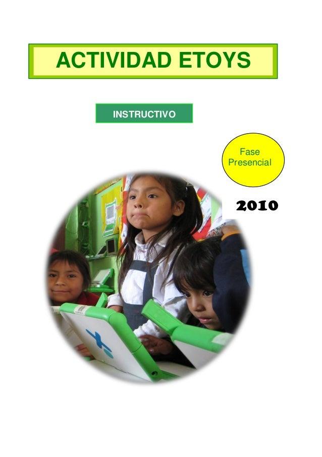ACTIVIDAD ETOYS    INSTRUCTIVO                    Fase                  Presencial                   2010