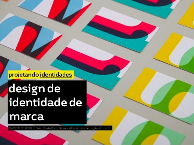 projetando identidades  design de  identidade de  marca  MATERIAL DE APOIO da Profa. Claudia Bordin Rodrigues Se quiser us...