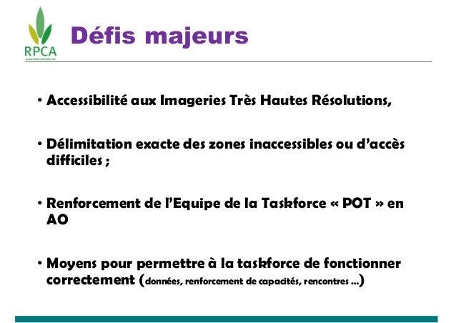 Défis majeurs • Accessibilité aux Imageries Très Hautes Résolutions, • Délimitation exacte des zones inaccessibles ou d'ac...