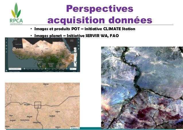 Perspectives acquisition données • Images et produits POT – initiative CLIMATE Station • Images planet – Initiative SERVIR...