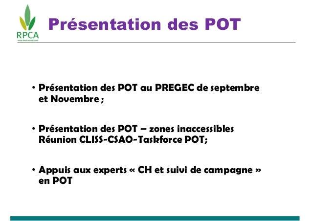 Présentation des POT • Présentation des POT au PREGEC de septembre et Novembre ; • Présentation des POT – zones inaccessib...