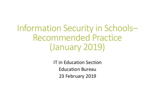 Information Security in Schools– Recommended Practice (January 2019) IT in Education Section Education Bureau 23 February ...