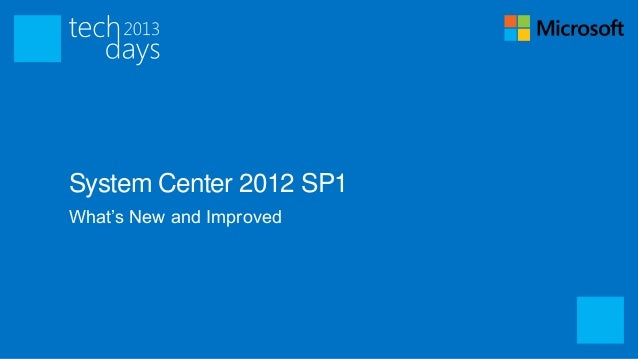 System Center 2012 SP1What's New and Improved
