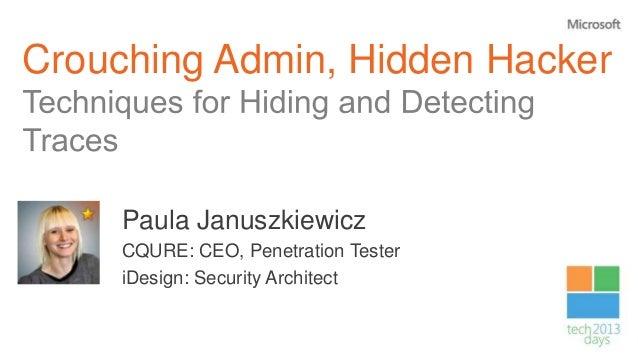 Crouching Admin, Hidden Hacker     Paula Januszkiewicz     CQURE: CEO, Penetration Tester     iDesign: Security Architect