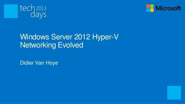 Windows Server 2012 Hyper-VNetworking EvolvedDidier Van Hoye