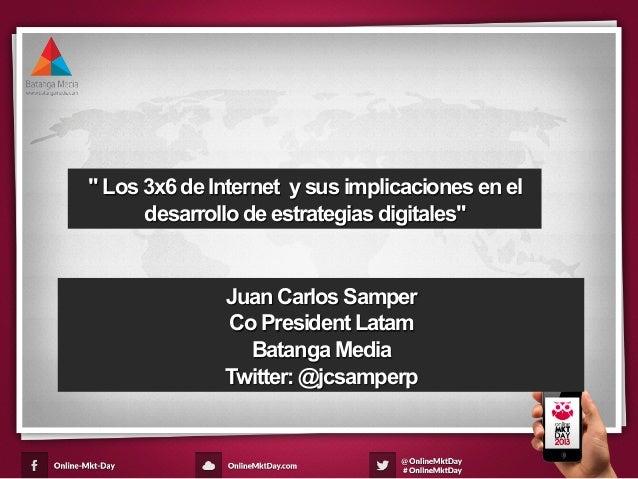 """"""" Los 3x6 de Internet y sus implicaciones en eldesarrollo de estrategias digitales""""Juan Carlos SamperCo President LatamBat..."""