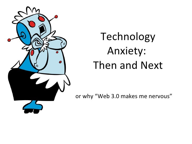 """Technology Anxiety:  Then and Next or why """"Web 3.0 makes me nervous"""""""