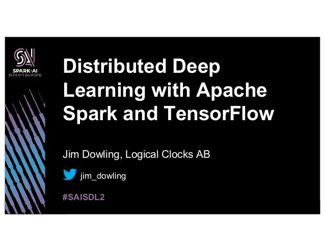 Jim Dowling, Logical Clocks AB Distributed Deep Learning with Apache Spark and TensorFlow #SAISDL2 jim_dowling