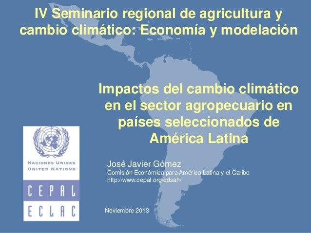 IV Seminario regional de agricultura y cambio climático: Economía y modelación  Impactos del cambio climático en el sector...