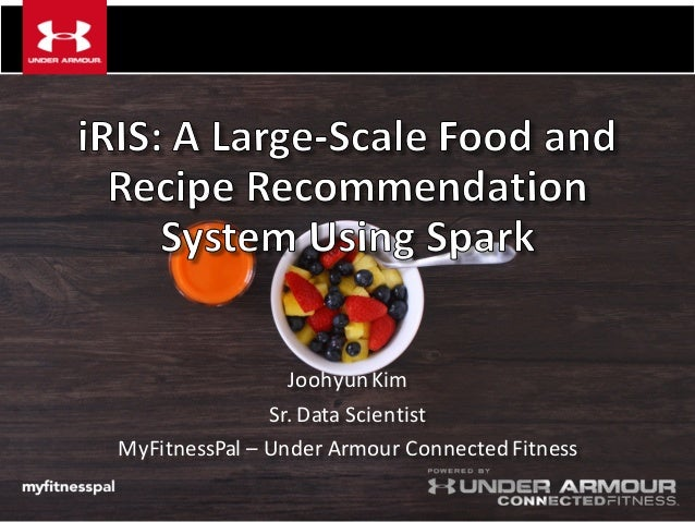 Iris a large scale food and recipe recommendation system using spark joohyunkim sr data scientist myfitnesspal under armour connected forumfinder Choice Image