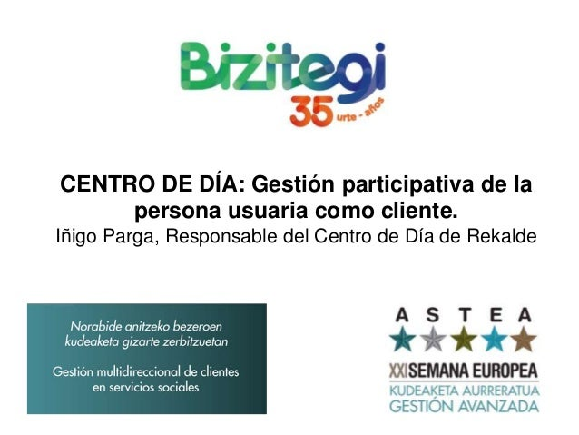 CENTRO DE DÍA: Gestión participativa de la persona usuaria como cliente. Iñigo Parga, Responsable del Centro de Día de Rek...