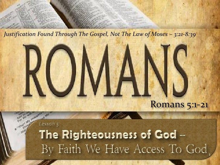 Justification Found Through The Gospel, Not The Law of Moses – 3:21-8:39                                                  ...