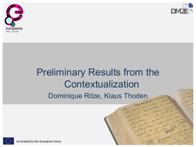Preliminary Results from the Contextualization Dominique Ritze, Klaus Thoden  co-funded by the European Union