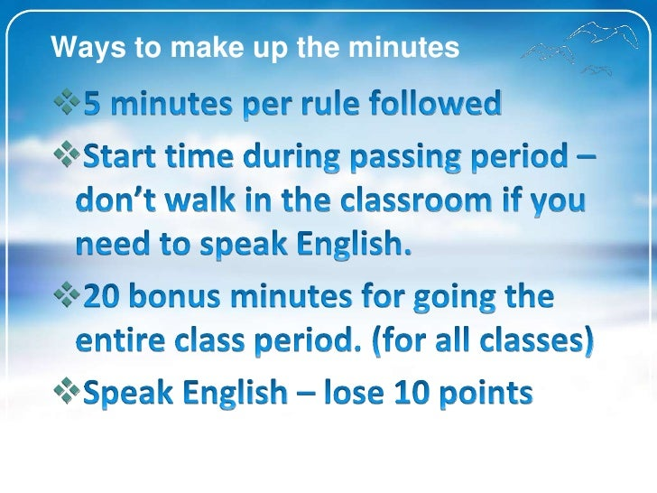 Ways to make up the minutes<br />5 minutes per rulefollowed<br />Start time during passing period – don'twalk in the class...