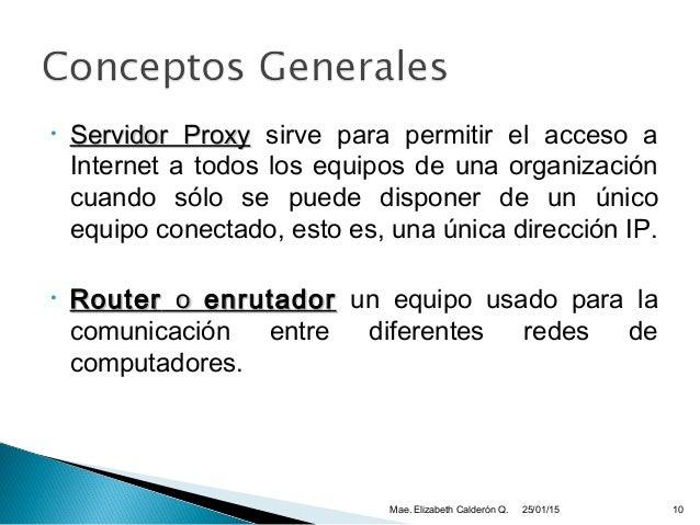 • Servidor ProxyServidor Proxy sirve para permitir el acceso a Internet a todos los equipos de una organización cuando sól...