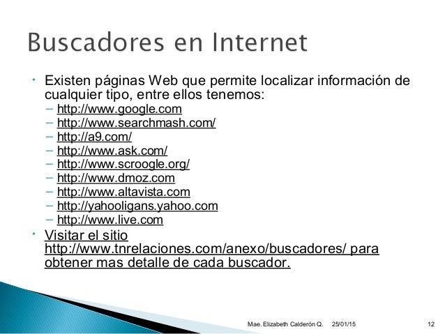• Existen páginas Web que permite localizar información de cualquier tipo, entre ellos tenemos: – http://www.google.com – ...