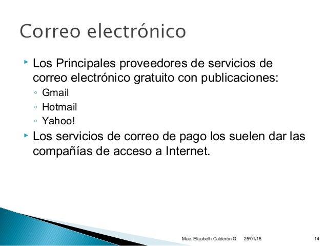  Los Principales proveedores de servicios de correo electrónico gratuito con publicaciones: ◦ Gmail ◦ Hotmail ◦ Yahoo!  ...