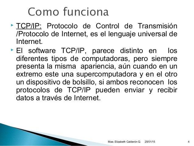  TCP/IP: Protocolo de Control de Transmisión /Protocolo de Internet, es el lenguaje universal de Internet.  El software ...
