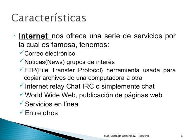 • Internet nos ofrece una serie de servicios por la cual es famosa, tenemos: Correo electrónico Noticas(News) grupos de ...