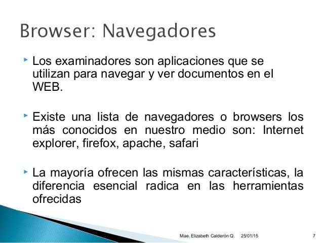  Los examinadores son aplicaciones que se utilizan para navegar y ver documentos en el WEB.  Existe una lista de navegad...