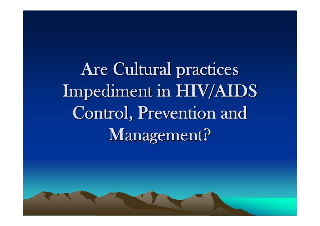 Are Cultural practices Impediment in HIV/AIDS  Control, Prevention and      Management?