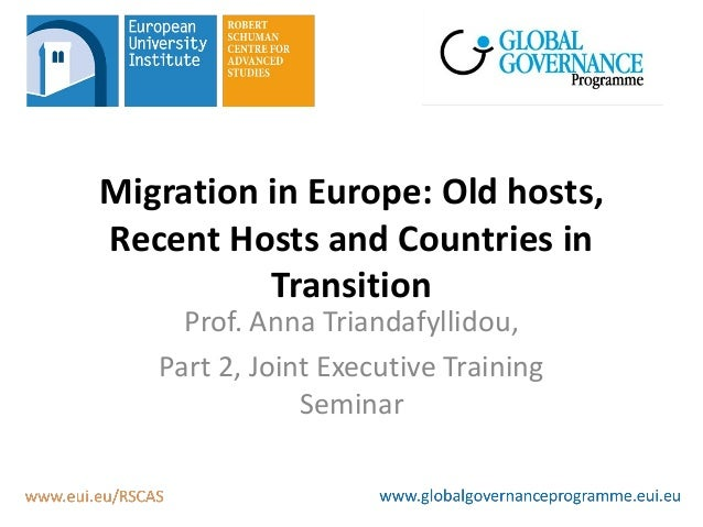 Migration in Europe: Old hosts,Recent Hosts and Countries in          Transition     Prof. Anna Triandafyllidou,   Part 2,...