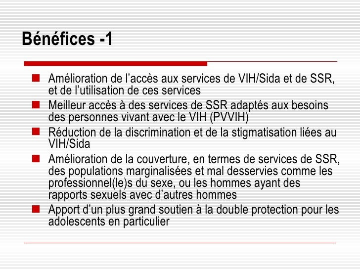 Bénéfices -1 <ul><ul><li>Amélioration de l'accès aux services de VIH/Sida et de SSR, et de l'utilisation de ces services <...