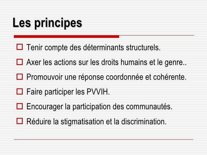 Les principes <ul><li>Tenir compte des déterminants structurels.  </li></ul><ul><li>Axer les actions sur les droits humain...
