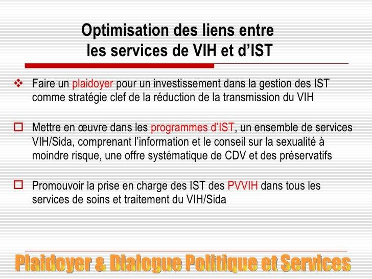 Optimisation des liens entre  les services de VIH et d'IST <ul><li>Faire un  plaidoyer  pour un investissement dans la ges...