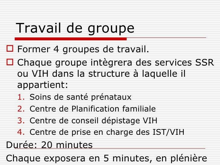 Travail de groupe <ul><li>Former 4 groupes de travail. </li></ul><ul><li>Chaque groupe intègrera des services SSR ou VIH d...